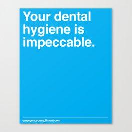 Your Dental Hygiene  Canvas Print