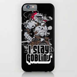 Goblinslayer I Slay Goblins iPhone Case