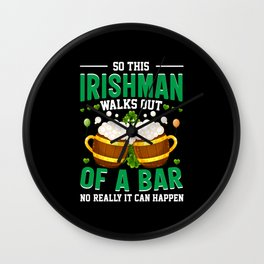 St. Patrick's So This Irishman Walks Out Of A Bar Wall Clock