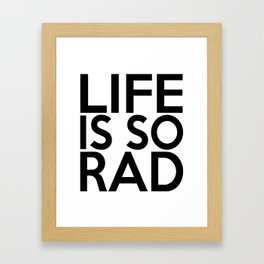 Life Is So Rad Framed Art Print