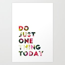 Do Just One Thing Art Print