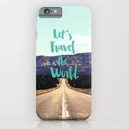 """""""Let's Travel the World."""" - Quote - Asphalt Road, Mountains iPhone Case"""
