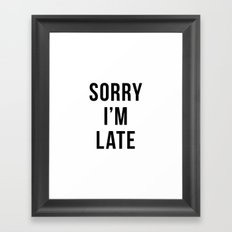 Sorry I'm Late Framed Art Print