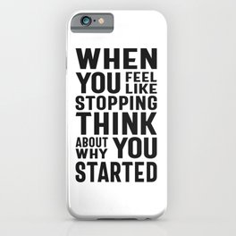When You Feel Like Stopping Think About Why You Started iPhone Case