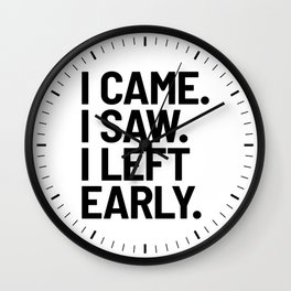 I Came I Saw I Left Early Wall Clock