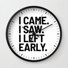 I Came I Saw I Left Early Wall Clock