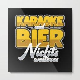 Karaoke Und Bier Nichts Weiteres Metal Print