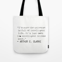 """I'm sure the universe is full of intelligent life. It's just been too intelligent to come here."" Tote Bag"