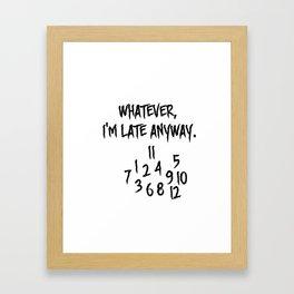 Whatever I'm late anyway! Framed Art Print