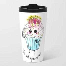 You want a piece of me!? Birthday cupcake Travel Mug