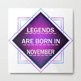 Legends are born in november Metal Print