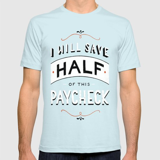 I'll Save Half of This Paycheck T-shirt