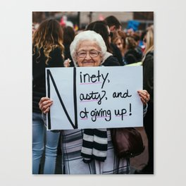 Ninety, Nasty, and Not Giving Up! Canvas Print