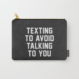 Texting to avoid talking to you Carry-All Pouch