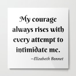 Elizabeth Bennet Courage Quote Pride and Prejudice Jane Austen Metal Print