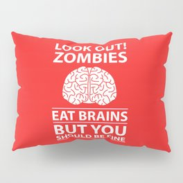 Look Out - Zombies Eat Brains Pillow Sham