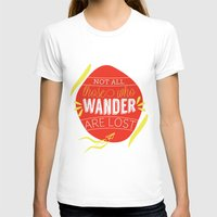 not all those who wander are lost T-shirts featuring Not all those who wander are lost by lucaguglielmi