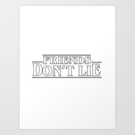 friends don't lie Art Print