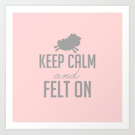 Keep Calm and Felt On - Pink on Pink Art Print