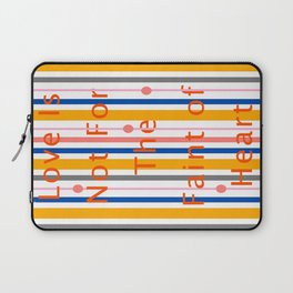 Love Is Not For The Faint of Heart Laptop Sleeve
