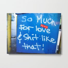 So Much for Love and Shit Like That! Metal Print
