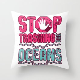 Stop Trashing The Oceans Throw Pillow