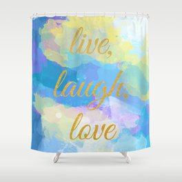 Live, Laugh, Love - Inspirational quote on an abstract background Shower Curtain