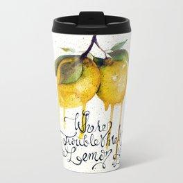 Where Troubles Melt Like Lemon Drops Metal Travel Mug