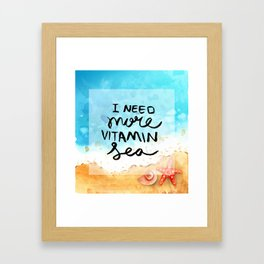 Need Vitamin Sea Framed Art Print