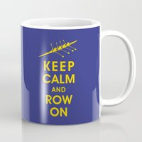 rowing Mugs featuring Keep Calm and Row On (For the Love of Rowing) by KeepCalmShop
