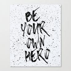 Be Your Own Hero Quote Canvas Print
