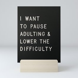 I Want To Pause Adulting Mini Art Print