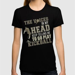 Kickball Player Voices in My Head Tell Me to Play Kickball T-shirt