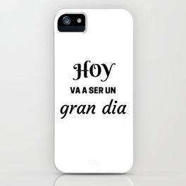 HOY VA A SER UN GRAN DIA - SPANISH iPhone Case