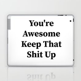 You're awesome keep that shit up Laptop & iPad Skin