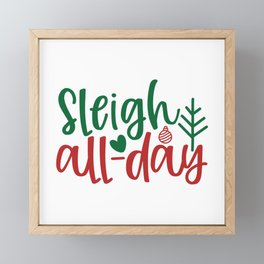 Sleigh All-Day - Funny Christmas humor - Cute typography - Lovely Xmas quotes illustration Framed Mini Art Print