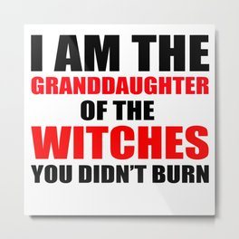 I am the granddaughter of the witches you didn't burn Metal Print