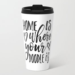 Home Is Where Your Doodle Is,Love Quote,Love Art,Dog Sign,Dog Tag,Home Decor,Home Wall Art,Living Ro Travel Mug
