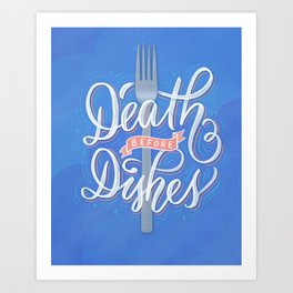 Death Before Dishes Art Print