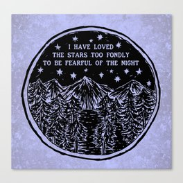 I have loved the stars too fondly to be fearful of the night. Canvas Print