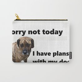 Sorry not today, I have plans with my dog Carry-All Pouch
