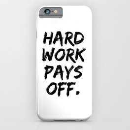 Hard work pays off. iPhone Case