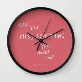 Can you miss something you never had? Wall Clock