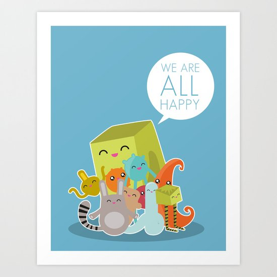 We Are All Happy Art Print