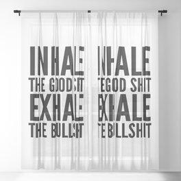 Inhale The Good Shit Exhale The Bullshit Sheer Curtain