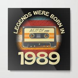 Legends Were Born In 1989 Metal Print