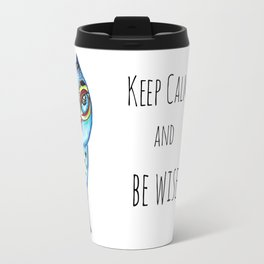 Owl - keep calm and be wise! Travel Mug