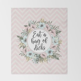 EAT A BAG OF D*CKS - Pretty floral quote Throw Blanket