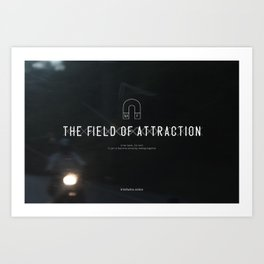 The Field of Attraction Art Print