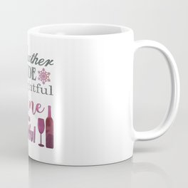 The Weather Outside is Frightful But The Wine is so Delightful Coffee Mug